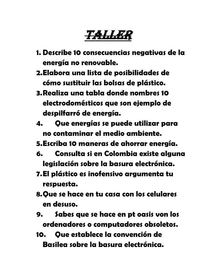Taller1. Describe 10 consecuencias negativas de la   energía no renovable.2.Elabora una lista de posibilidades de   cómo s...