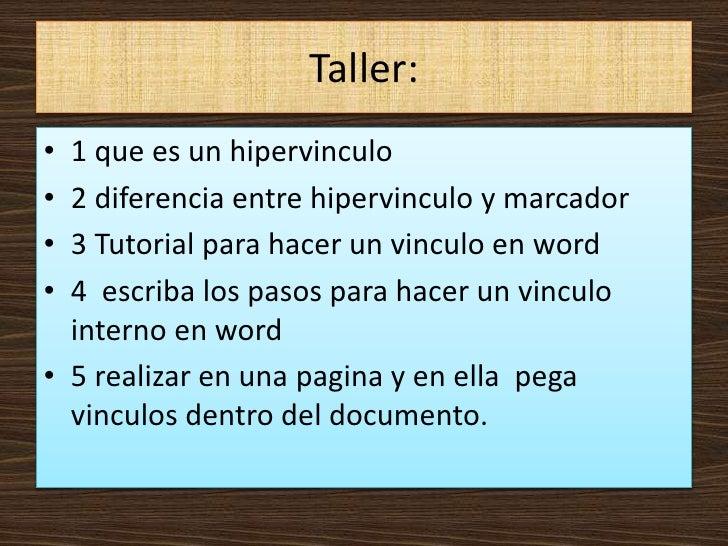 Taller:• 1 que es un hipervinculo• 2 diferencia entre hipervinculo y marcador• 3 Tutorial para hacer un vinculo en word• 4...