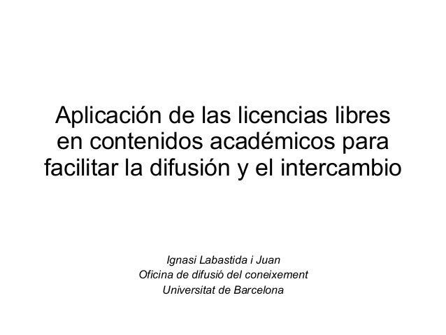 Aplicación de las licencias libres en contenidos académicos parafacilitar la difusión y el intercambio                Igna...