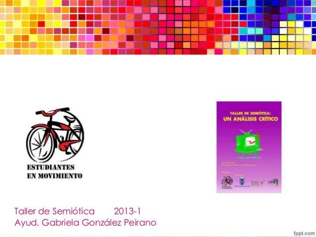 Introducción alanálisis semióticoTaller de Semiótica 2013-1Ayud. Gabriela González Peirano