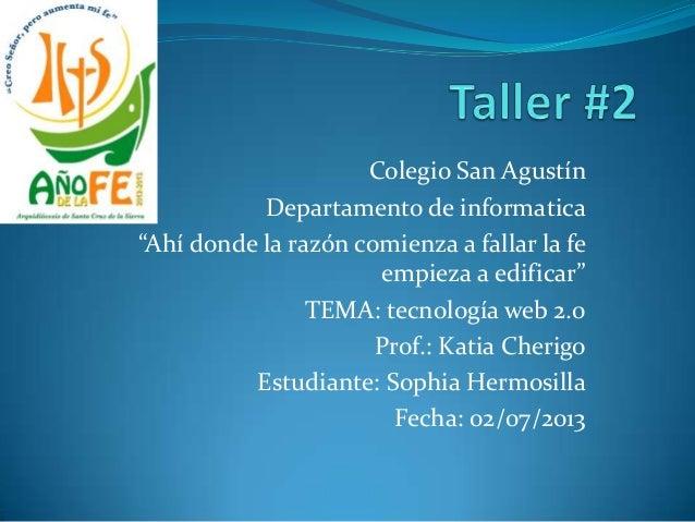 """Colegio San Agustín Departamento de informatica """"Ahí donde la razón comienza a fallar la fe empieza a edificar"""" TEMA: tecn..."""