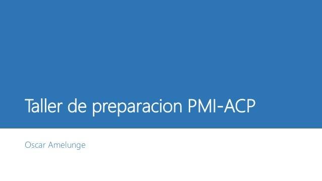 Taller de preparacion PMI-ACP Oscar Amelunge