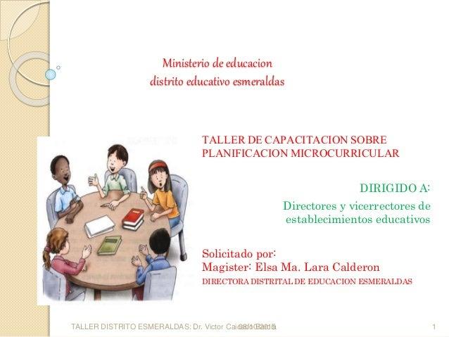 Ministerio de educacion distrito educativo esmeraldas TALLER DE CAPACITACION SOBRE PLANIFICACION MICROCURRICULAR DIRIGIDO ...