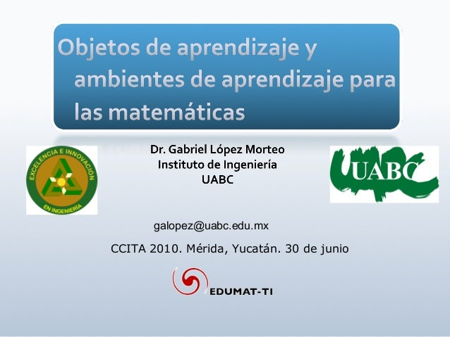 galopez@uabc.edu.mx CCITA 2010. Mérida, Yucatán. 30 de junio