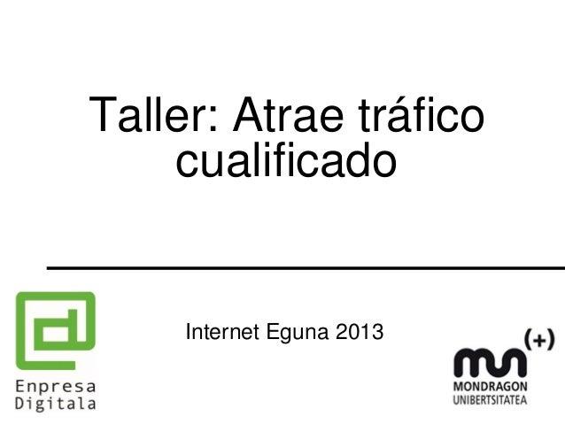 Taller: Atrae tráficocualificadoInternet Eguna 2013