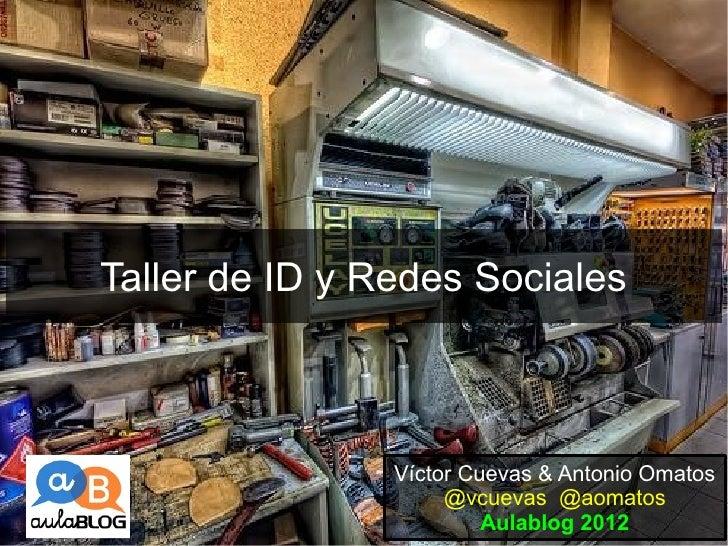 Taller de ID y Redes Sociales                Víctor Cuevas & Antonio Omatos                     @vcuevas @aomatos         ...