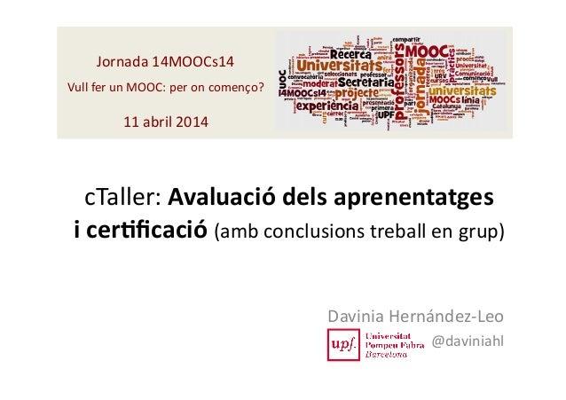 cTaller:  Avaluació  dels  aprenentatges     i  cer2ficació  (amb  conclusions  treball  en  grup)  ...