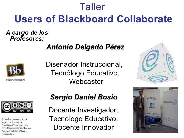 Taller  Users of Blackboard CollaborateA cargo de los Profesores:             Antonio Delgado Pérez             Diseñador ...