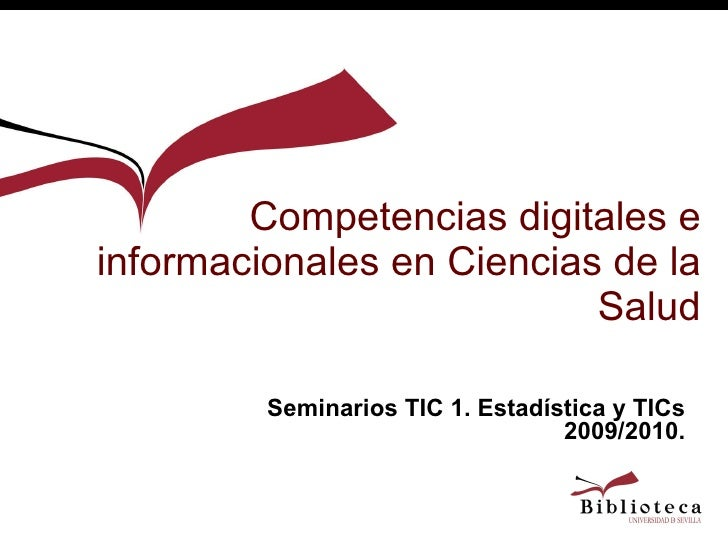 Competencias digitales e informacionales en Ciencias de la Salud Seminarios TIC 1. Estadística y TICs 2009/2010.