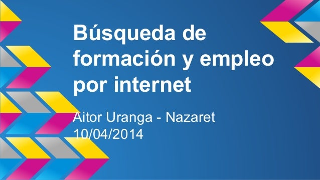 Búsqueda de formación y empleo por internet Aitor Uranga - Nazaret 10/04/2014