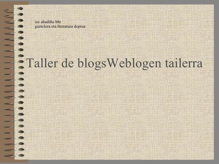 Taller de  blogs Weblogen   tailerra ies abadiño bhi gaztelera eta literatura deptua