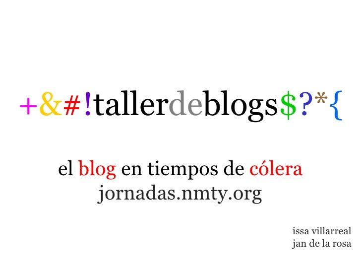 + & # ! tallerdeblogs $ ? * { el  blog  en tiempos de  cólera jornadas.nmty.org issa villarreal jan de la rosa