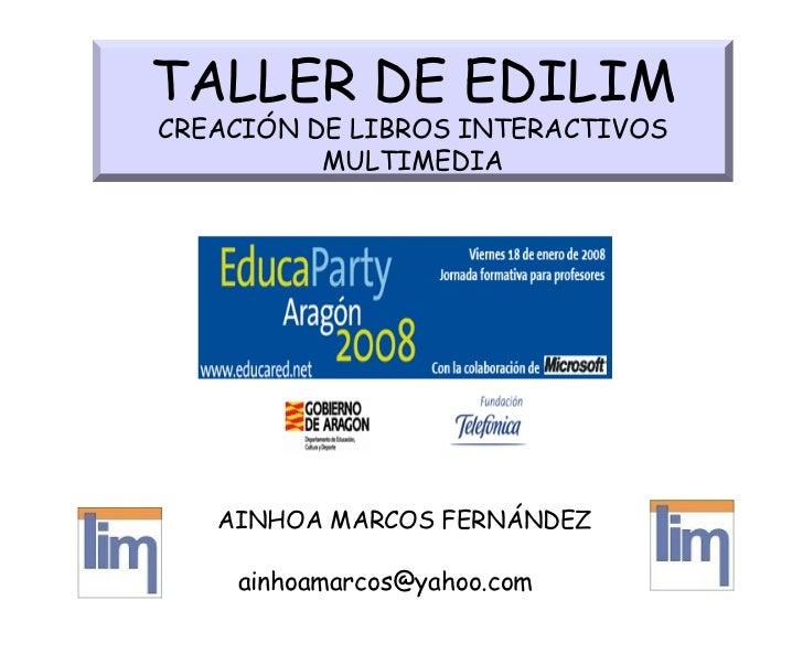 [email_address] AINHOA MARCOS FERNÁNDEZ TALLER DE EDILIM CREACIÓN DE LIBROS INTERACTIVOS MULTIMEDIA
