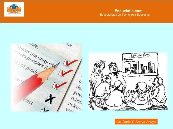 Escuelatic.com Especialistas en Tecnología Educativa Lic. Doris Y. Anaya Anaya