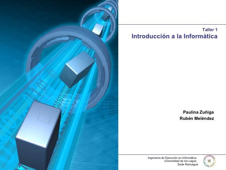 Taller 1 Introducción a la Informática Paulina Zuñiga Rubén Meléndez