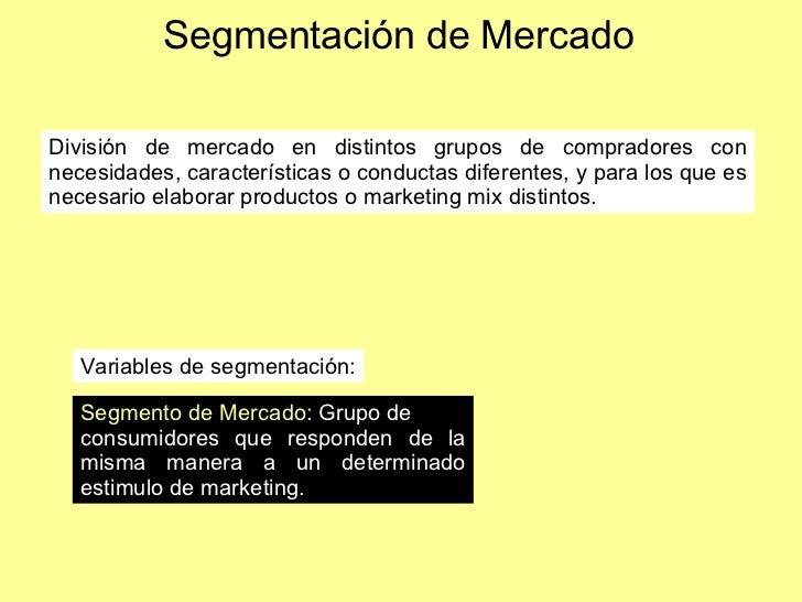 Segmentación de Mercado División de mercado en distintos grupos de compradores con necesidades, características o conducta...