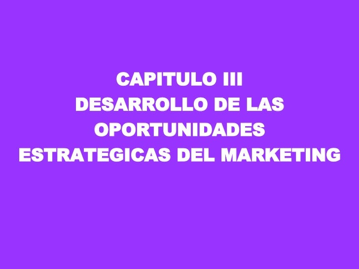 CAPITULO III DESARROLLO DE LAS OPORTUNIDADES ESTRATEGICAS DEL MARKETING