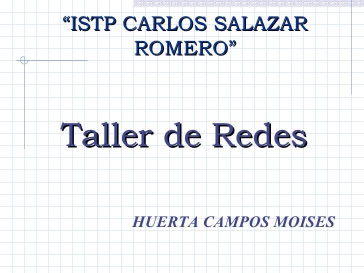 """"""" ISTP CARLOS SALAZAR ROMERO"""" Taller de Redes HUERTA CAMPOS MOISES"""