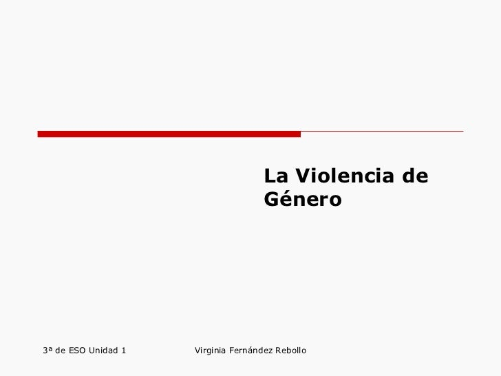 La Violencia de Género 3ª de ESO Unidad 1 Virginia Fernández Rebollo