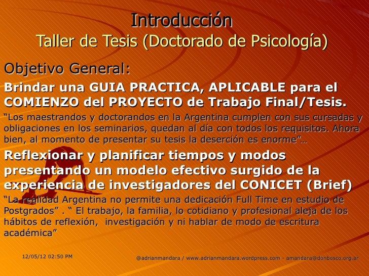 Introducción        Taller de Tesis (Doctorado de Psicología)Objetivo General:Brindar una GUIA PRACTICA, APLICABLE para el...