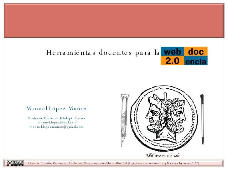 Herramientas docentes para la Manuel López-Muñoz Profesor Titular de Filología Latina manuel.lopez@ual.es / manuel.lopezmu...