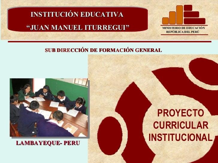 """SUB DIRECCIÓN DE FORMACIÓN GENERAL INSTITUCIÓN EDUCATIVA  """" JUAN MANUEL ITURREGUI"""" PROYECTO CURRICULAR INSTITUCIONAL LAMBA..."""