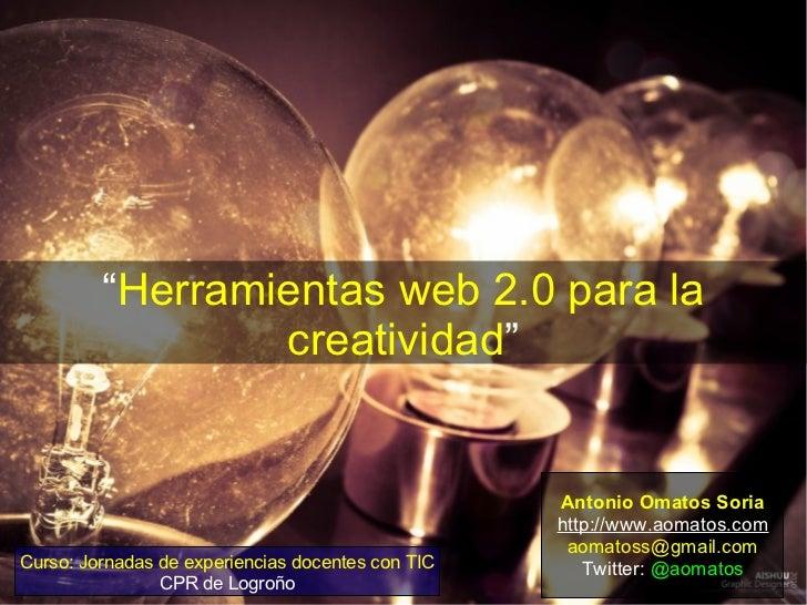 """""""Herramientas web 2.0 para la                 creatividad""""                                                   Antonio Omato..."""
