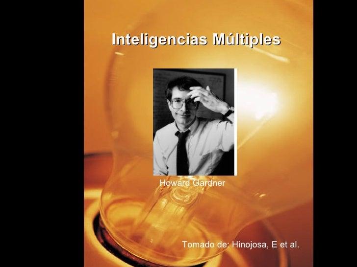 Inteligencias Múltiples      Howard Gardner          Tomado de: Hinojosa, E et al.