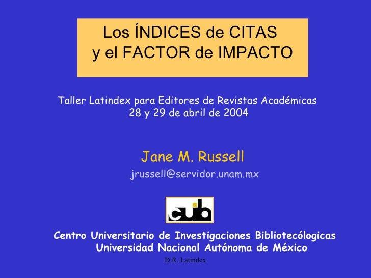Los ÍNDICES de CITAS  y el FACTOR de IMPACTO <ul><li>Jane M. Russell   </li></ul><ul><li>[email_address] </li></ul><ul><li...