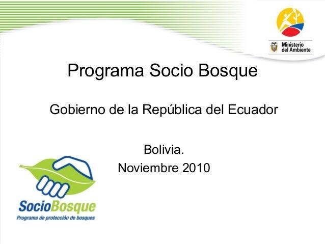 Programa Socio Bosque Gobierno de la República del Ecuador Bolivia. Noviembre 2010