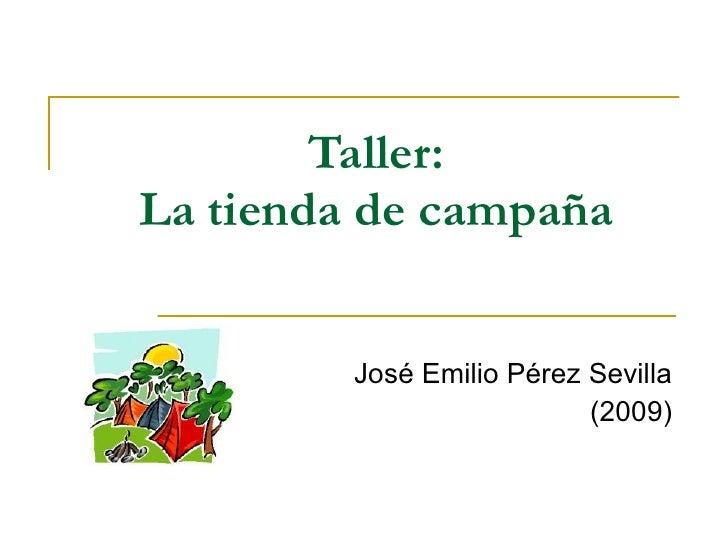 Taller: La tienda de campaña José Emilio Pérez Sevilla (2009)