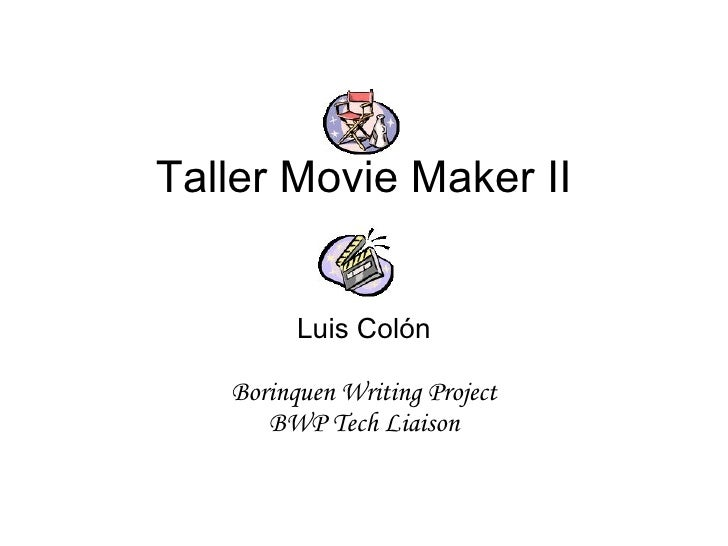 Taller Movie Maker II Luis Col ón Borinquen Writing Project BWP Tech Liaison