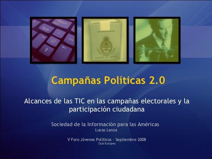 Campañas Políticas 2.0 Alcances de las TIC en las campañas electorales y la participación ciudadana Sociedad de la Informa...