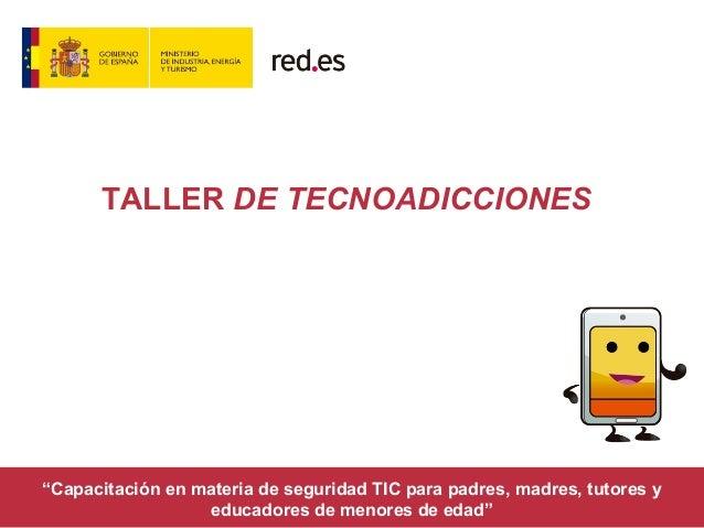 """TALLER DE TECNOADICCIONES """"Capacitación en materia de seguridad TIC para padres, madres, tutores y educadores de menores d..."""