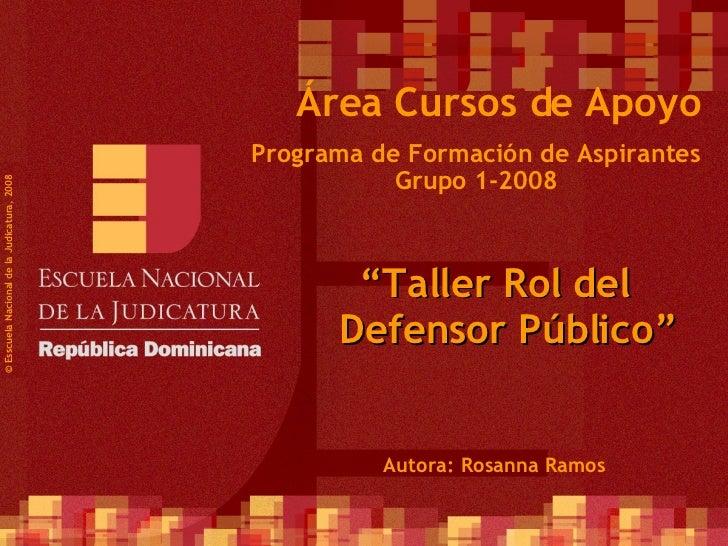 """Programa de Formación de Aspirantes Grupo 1-2008 © Esscuela Nacional de la Judicatura, 2008 Área Cursos de Apoyo """" Taller ..."""