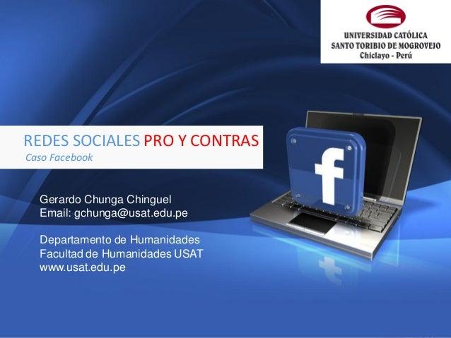 1REDES SOCIALES PRO Y CONTRASCaso Facebook   Gerardo Chunga Chinguel   Email: gchunga@usat.edu.pe   Departamento de Humani...