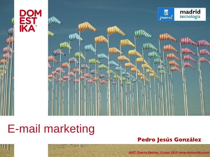 E-mail marketing Pedro Jesús González  AMT Puerta Bonita, 12 may 2010   www.domestika.com