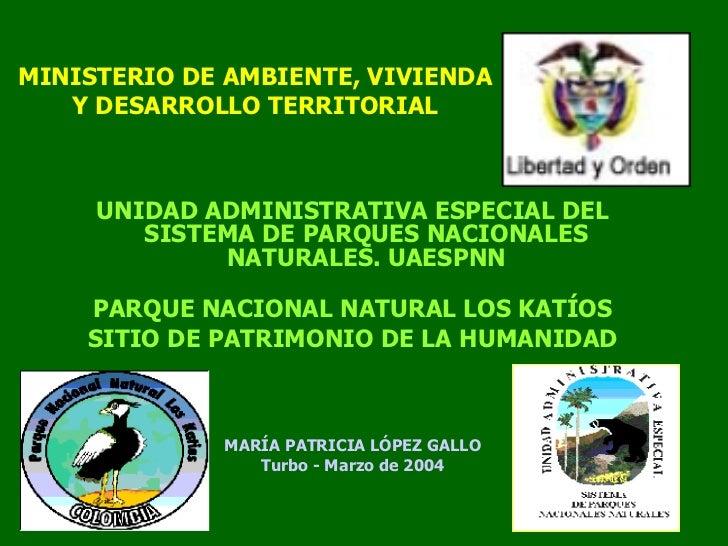 MINISTERIO DE AMBIENTE, VIVIENDA Y DESARROLLO TERRITORIAL <ul><li>UNIDAD ADMINISTRATIVA ESPECIAL DEL SISTEMA DE PARQUES NA...