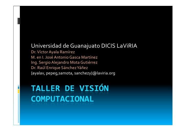 UniversidaddeGuanajuatoDICISLaViRIA Dr.VíctorAyalaRamírez M.enI.JoséAntonioGascaMartínez Ing.SergioAleja...