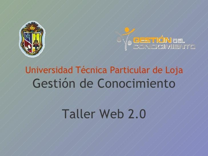 Universidad Técnica Particular de Loja Gestión de Conocimiento Taller Web 2.0