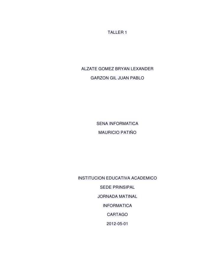 TALLER 1 ALZATE GOMEZ BRYAN LEXANDER     GARZON GIL JUAN PABLO       SENA INFORMATICA        MAURICIO PATIÑOINSTITUCION ED...