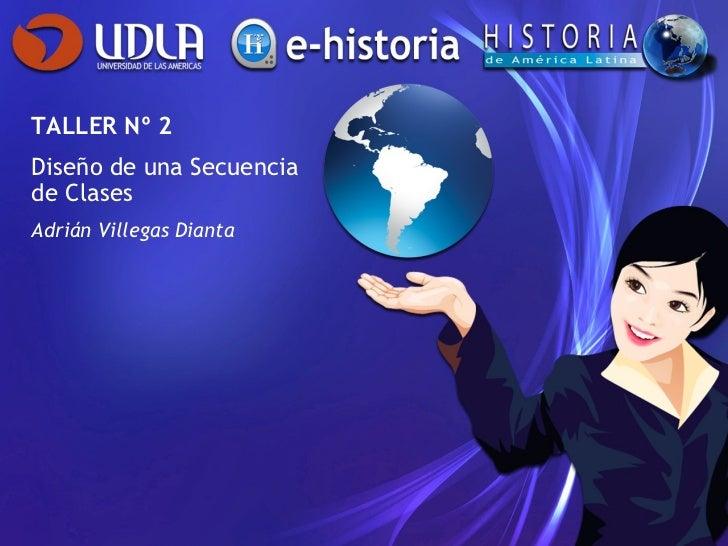 TALLER Nº 2 Diseño de una Secuencia de Clases Adrián Villegas Dianta