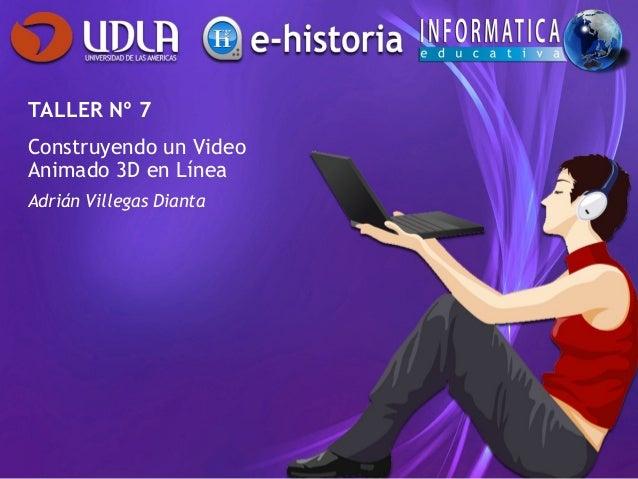 TALLER Nº 7Construyendo un VideoAnimado 3D en LíneaAdrián Villegas Dianta