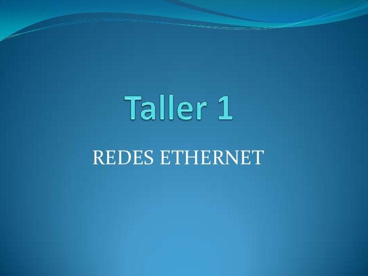 Taller 1<br />REDES ETHERNET<br />