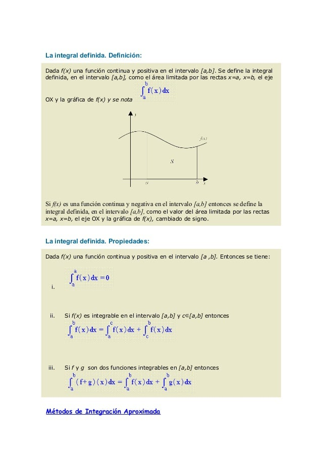 La integral definida. Definición: Dada f(x) una función continua y positiva en el intervalo [a,b]. Se define la integral d...