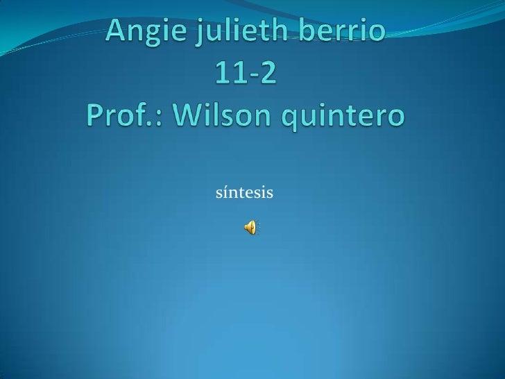 Angie julieth berrio11-2Prof.: Wilson quintero<br />síntesis<br />