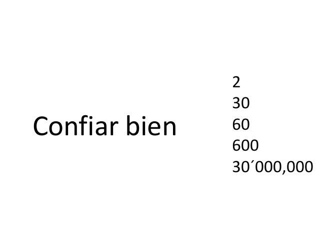 Confiar bien 2 30 60 600 30´000,000