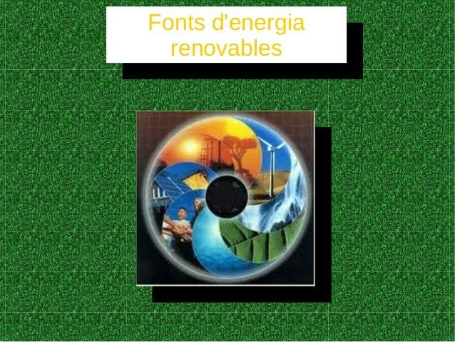 Fonts d'energia renovables Fonts d'energia renovables