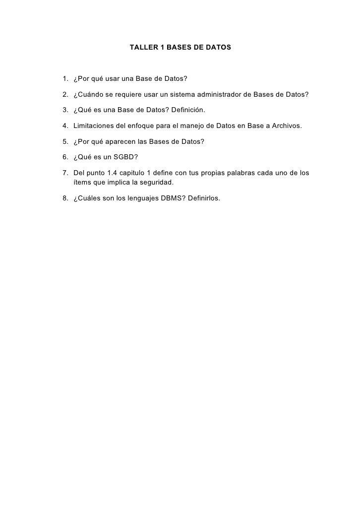 TALLER 1 BASES DE DATOS    1. ¿Por qué usar una Base de Datos?  2. ¿Cuándo se requiere usar un sistema administrador de Ba...
