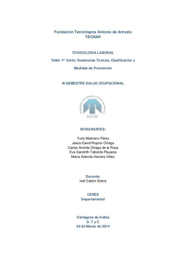 Fundación Tecnológica Antonio de Arévalo TECNAR TOXICOLOGIA LABORAL Taller 1er Corte: Sustancias Toxicas, Clasificación y ...